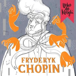 Ucho do klasyki - Fryderyk Chopin